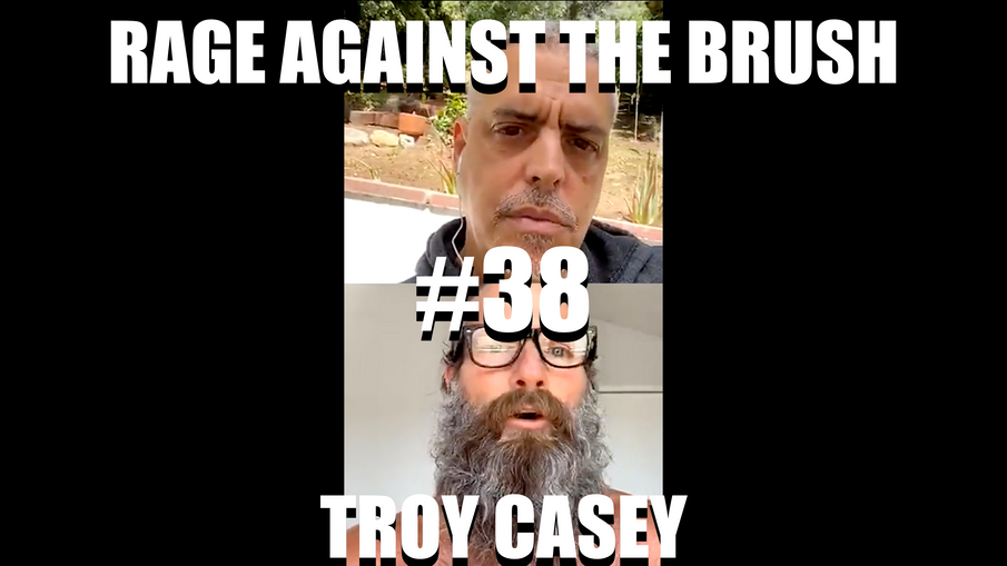 Rage Against The Brush With BUA #38  - Troy Casey - 05/19/2020