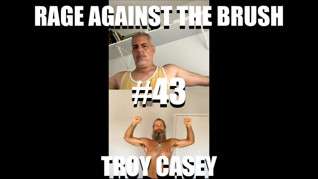 Rage Against The Brush With BUA #43 - Troy Casey - 05/26/2020