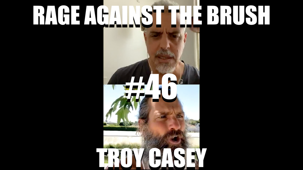 Rage Against The Brush With BUA #46 - Troy Casey - 06/09/2020
