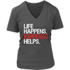 Life Happens Espresso Helps Womens V-Neck Ladies 5 Colors Available Plus Size S-4XL - MADE IN THE USA