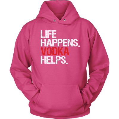 Life Happens Vodka Helps. Unisex Pull-over Hoodie - 12 Colors AVAILABLE Plus Size: S-5XL - MADE IN THE USA