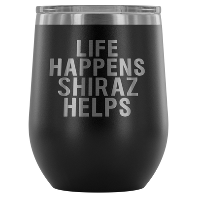 Life Happens Shiraz Helps - 12 oz Stemless Wine Tumbler | Etched / Engraved Stainless Steel Coffee Mug Hot/Cold Cup - 12 Colors Available