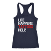 Life Happens Tattoos Help Ladies Racerback Tank Top Women - 5 colors available - PLUS Size XS-2XL MADE IN THE USA