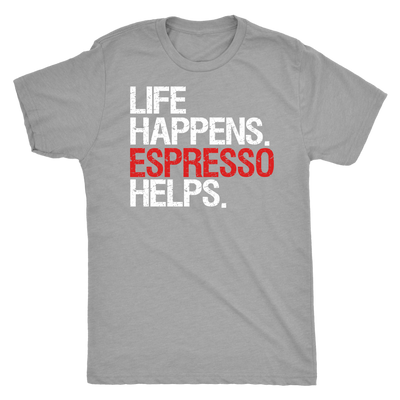 Life Happens Espresso Helps Mens T-shirt Triblend Tee - 4 colors available PLUS Size S-2XL MADE IN THE USA
