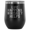 Life Happens Whiskey Helps -  12 oz Stemless Wine Tumbler | Etched / Engraved Stainless Steel Coffee Mug Hot/Cold Cup - 12 Colors Available
