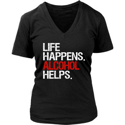 Life Happens Alcohol Helps Womens V-Neck Ladies 5 Colors Available Plus Size S-4XL - MADE IN THE USA