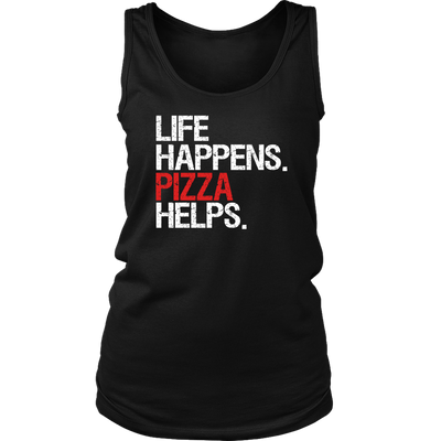Life Happens Pizza Helps Ladies Regular Tank Top Women - 2 colors available - PLUS Size S-2XL MADE IN THE USA