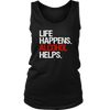 Life Happens Alcohol Helps Ladies Regular Tank Top Women - 2 colors available - PLUS Size S-2XL MADE IN THE USA