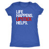 Life Happens Lipstick Helps - Ladies T-shirt Womens Triblend Tee - Plus Size Available S-2XL - MADE IN THE USA