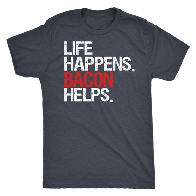 Life Happens Bacon Helps Mens T-shirt Triblend Tee - 4 colors available PLUS Size S-2XL MADE IN THE USA