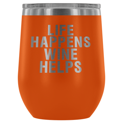 Life Happens Wine Helps - 12 oz Stemless Wine Tumbler | Etched / Engraved Stainless Steel Coffee Mug Hot/Cold Cup - 12 Colors Available