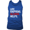 Life Happens Alcohol Helps Mens Tank Top 4 colors available PLUS Size S-2XL MADE IN THE USA