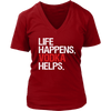 Life Happens Vodka Helps Womens V-Neck Ladies 5 Colors Available Plus Size S-4XL - MADE IN THE USA