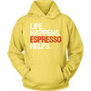 Life Happens. Espresso Helps. Unisex Pull-over Hoodie - 10 Colors AVAILABLE Plus Size: S-5XL - MADE IN THE USA