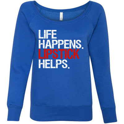 Life Happens Lipstick Helps - Bella + Canvas - Women's Sponge Fleece Wideneck Ladies Sweatshirt 5 Colors Available PLUS size S-2XL