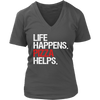 Life Happens Pizza Helps Womens V-Neck Ladies 5 Colors Available Plus Size S-4XL - MADE IN THE USA