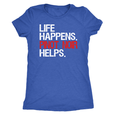Life Happens Pinot Noir Helps - Ladies T-shirt Womens Triblend Tee - 4 Colors Available Plus Size S-2XL - MADE IN THE USA