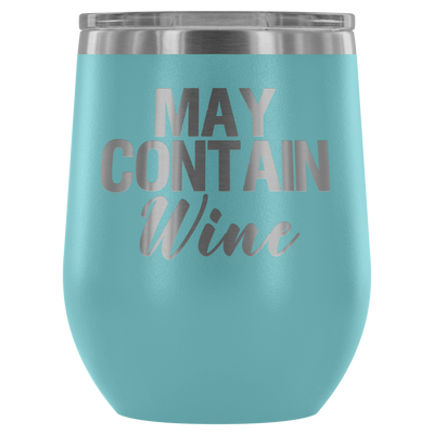 May Contain Wine - 12 oz Stemless Wine Tumbler | Etched / Engraved Stainless Steel Coffee Mug Hot/Cold Cup - 12 Colors Available