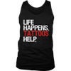 Life Happens Tattoos Helps Mens Tank Top 4 colors available PLUS Size S-2XL MADE IN THE USA