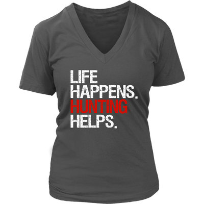 Life Happens Hunting Helps Womens V-Neck Ladies 5 Colors Available Plus Size S-4XL - MADE IN THE USA