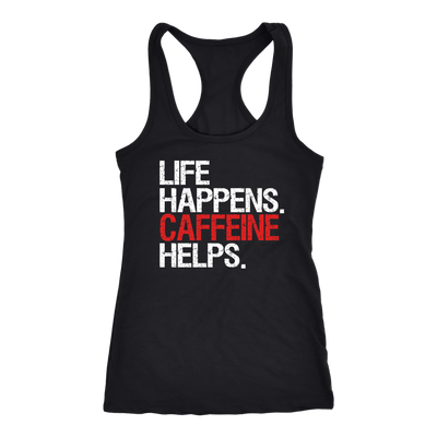 Life Happens Caffeine Helps Ladies Racerback Tank Top Women - 4 colors available - PLUS Size XS-2XL MADE IN THE USA