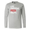 Life Happens Pizza Helps Long Sleeve Tee Unisex T-shirt - 5 colors available PLUS Size S-2XL MADE IN THE USA