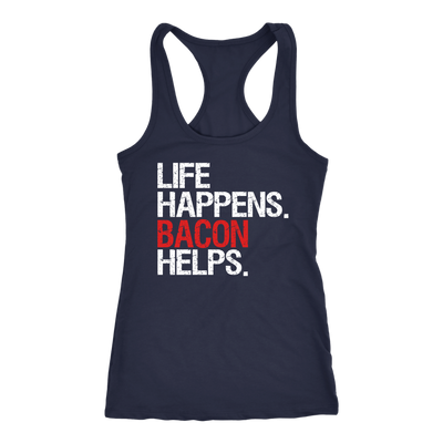Life Happens Bacon Helps Ladies Racerback Tank Top Women - 4 colors available - PLUS Size XS-2XL MADE IN THE USA