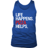 Life Happens Pizza Helps Mens Tank Top 4 colors available PLUS Size S-2XL MADE IN THE USA