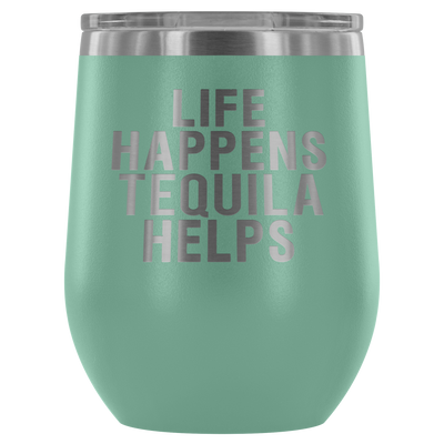 Life Happens Tequila Helps -  12 oz Stemless Wine Tumbler | Etched / Engraved Stainless Steel Coffee Mug Hot/Cold Cup - 12 Colors Available