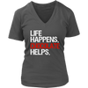 Life Happens Chocolate Helps Womens Ladies V-Neck 5 Colors Available Plus Size S-4XL - MADE IN THE USA