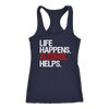 Life Happens Alcohol Helps - Ladies Racerback Tank Top Women - 4 colors available - PLUS Size XS-2XL MADE IN THE USA