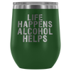 Life Happens Alcohol Helps - 12 oz Stemless Wine Tumbler | Etched / Engraved Stainless Steel Coffee Mug Hot/Cold Cup - 12 Colors Available