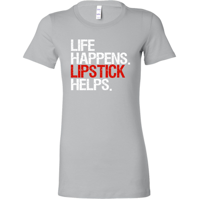 Life Happens Lipstick Helps Ladies Bella Brand Women's 8 Colors Available Plus Size S-2XL - MADE IN THE USA