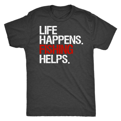 Life Happens Fishing Helps Mens T-shirt Triblend Tee - 4 colors available PLUS Size S-2XL MADE IN THE USA