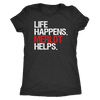 Life Happens Merlot Helps - Ladies T-shirt Womens Triblend Tee - 4 Colors Available Plus Size S-2XL - MADE IN THE USA