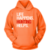 Life Happens. Hunting Helps. Unisex Pull-over Hoodie - 10 Colors AVAILABLE Plus Size: S-5XL - MADE IN THE USA
