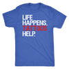 Life Happens Tattoos Help Mens T-shirt Triblend Tee - 4 colors available PLUS Size S-2XL MADE IN THE USA