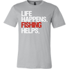 Life Happens Fishing Helps Tee Canvas Brand Mens T-Shirt - 12 colors available - PLUS Size S-3XL MADE IN THE USA