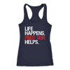 Life Happens Pinot Noir Helps Ladies Racerback Tank Top Women - 5 colors available - PLUS Size XS-2XL MADE IN THE USA