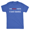 This Vodka Tastes Like I'm Not Going To Work Tomorrow Mens T-shirt Triblend Tee - 3 colors available PLUS Size S-2XL MADE IN THE USA