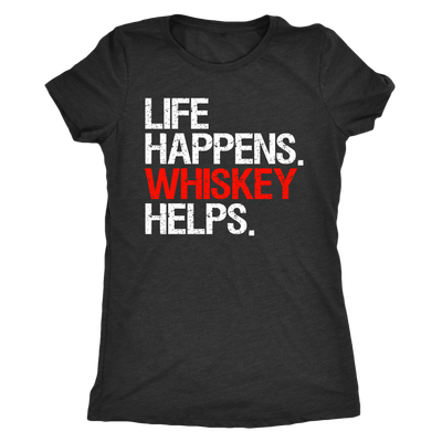 Life Happens Whiskey Help - Ladies T-shirt Womens Triblend Tee - 3 Colors Available Plus Size S-2XL - MADE IN THE USA