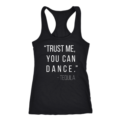 Trust Me You Can Dance Tequila Ladies Racerback Tank Top Women - 4 colors available - PLUS Size XS-2XL MADE IN THE USA