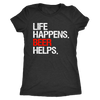 Life Happens Beer Helps - Ladies T-shirt Womens Triblend Tee - 3 Colors Available Plus Size S-2XL - MADE IN THE USA