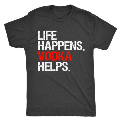 Life Happens Vodka Helps Mens T-shirt Triblend Tee - 3 colors available PLUS Size S-2XL MADE IN THE USA