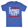 If Stress Burned Calories I'd Be A Supermodel Mens T-shirt Triblend Tee - 3 colors available PLUS Size S-2XL MADE IN THE USA