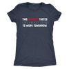 This Whiskey Tastes Like I'm Not Going To Work Tomorrow - Ladies T-shirt Womens Triblend Tee - 3 Colors Available Plus Size S-2XL - MADE IN THE USA