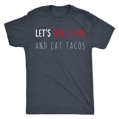 Let's Day Drink And Eat Tacos Mens T-shirt Triblend Tee - 3 colors available PLUS Size S-2XL MADE IN THE USA