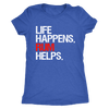 Life Happens Rum Helps - Ladies T-shirt Womens Triblend Tee - 3 colors available Plus Size S-2XL - MADE IN THE USA