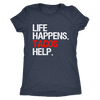 Life Happens Tacos Help - Ladies T-shirt Womens Triblend Tee - 3 Colors Available Plus Size S-2XL - MADE IN THE USA