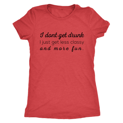 Less Classy And More Fun Ladies T-shirt Womens Triblend Tee - 5 Colors Available Plus Size S-2XL - MADE IN THE USA